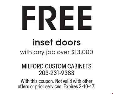 Free inset doors with any job over $13,000. With this coupon. Not valid with other offers or prior services. Expires 3-10-17.