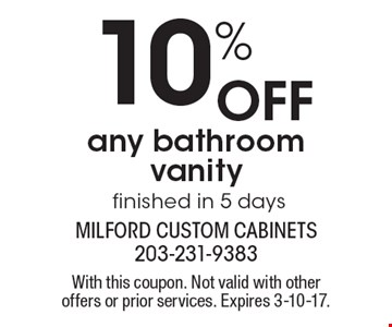 10% Off any bathroom vanity finished in 5 days. With this coupon. Not valid with other offers or prior services. Expires 3-10-17.