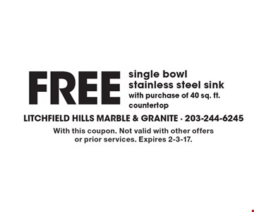 FREE single bowl stainless steel sink with purchase of 40 sq. ft. countertop. With this coupon. Not valid with other offers or prior services. Expires 2-3-17.