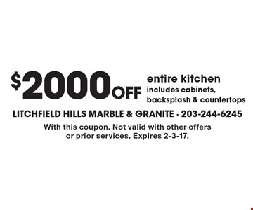 $2000 Off entire kitchen includes cabinets, backsplash & countertops. With this coupon. Not valid with other offers or prior services. Expires 2-3-17.