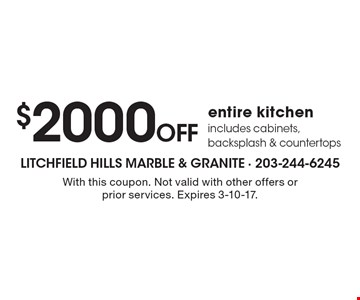$2000 off entire kitchen. Includes cabinets, backsplash & countertops. With this coupon. Not valid with other offers or prior services. Expires 3-10-17.