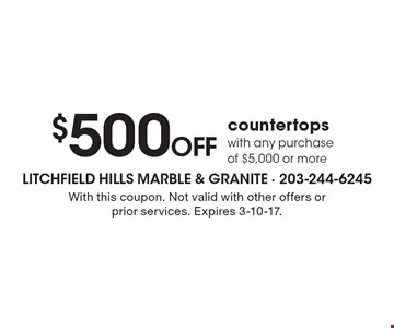 $500 off countertops with any purchase of $5,000 or more. With this coupon. Not valid with other offers or prior services. Expires 3-10-17.