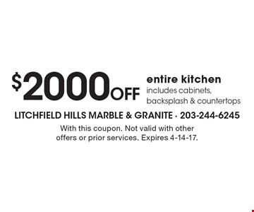 $2000Off entire kitchenincludes cabinets, backsplash & countertops. With this coupon. Not valid with other offers or prior services. Expires 4-14-17.
