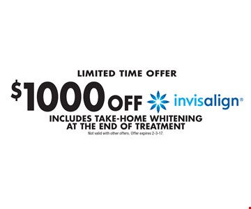 Limited Time Offer $1000 off invisalign®. Includes Take-Home Whitening At The End Of Treatment. Not valid with other offers. Offer expires 2-3-17.