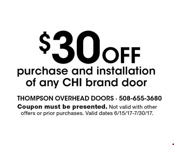 $30 Off purchase and installation of any CHI brand door. Coupon must be presented. Not valid with other offers or prior purchases. Valid dates 6/15/17-7/30/17.