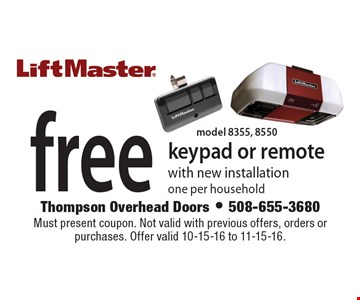 free keypad or remote with new installation, one per household (model 8355, 8550). Must present coupon. Not valid with previous offers, orders or purchases. Offer valid 10-15-16 to 11-15-16.