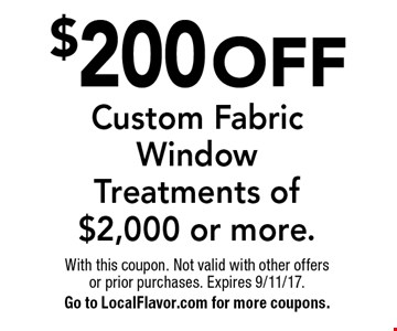 $200 off Custom Fabric Window Treatments of $2,000 or more. With this coupon. Not valid with other offers or prior purchases. Expires 9/11/17. Go to LocalFlavor.com for more coupons.