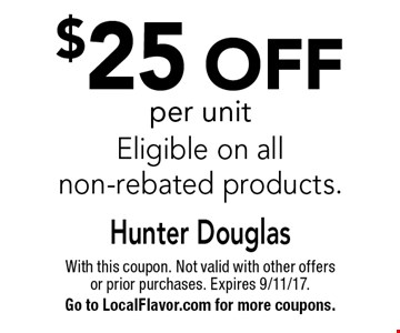 $25 off per unit Eligible on all non-rebated products. With this coupon. Not valid with other offers or prior purchases. Expires 9/11/17. Go to LocalFlavor.com for more coupons.