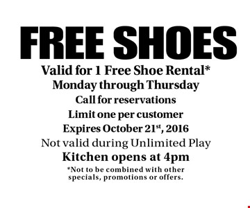 FREE SHOES. Valid for 1 Free Shoe Rental *Monday through Thursday. Call for reservations. Limit one per customer. Expires October 21st, 2016. Not valid during Unlimited Play Kitchen opens at 4pm *Not to be combined with other specials, promotions or offers.