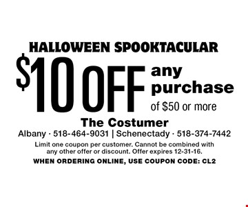 HALLOWEEN SPOOKTACULAR $10 OFF any purchase of $50 or more. Limit one coupon per customer. Cannot be combined with any other offer or discount. Offer expires 12-31-16. WHEN ORDERING ONLINE, USE COUPON CODE: CL2