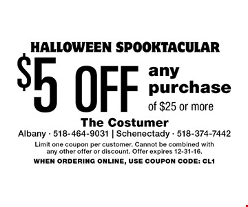HALLOWEEN SPOOKTACULAR $5 OFF any purchase of $25 or more. Limit one coupon per customer. Cannot be combined with any other offer or discount. Offer expires 12-31-16. WHEN ORDERING ONLINE, USE COUPON CODE: CL1