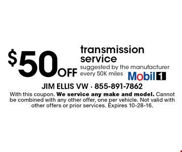 $50 off transmission service, suggested by the manufacturer every 50K miles. With this coupon. We service any make and model. Cannot be combined with any other offer, one per vehicle. Not valid with other offers or prior services. Expires 10-28-16.