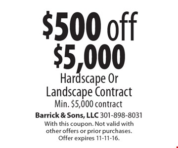 $500 off $5,000 Hardscape Or Landscape Contract Min. $5,000 contract. With this coupon. Not valid with other offers or prior purchases. Offer expires 11-11-16.
