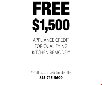 free $1,500 APPLIANCE CREDIT FOR QUALIFYING KITCHEN REMODEL*. * Call us and ask for details: 815-715-5600