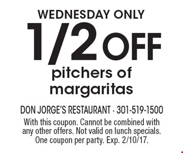 Wednesday ONLY 1/2 OFF pitchers of margaritas. With this coupon. Cannot be combined with any other offers. Not valid on lunch specials. One coupon per party. Exp. 2/10/17.