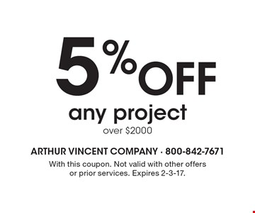 5% Off any project over $2000. With this coupon. Not valid with other offers or prior services. Expires 2-3-17.