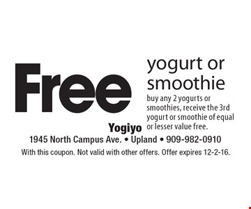 Free yogurt or smoothie. Buy any 2 yogurts or smoothies, receive the 3rd yogurt or smoothie of equal or lesser value free. With this coupon. Not valid with other offers. Offer expires 12-2-16.