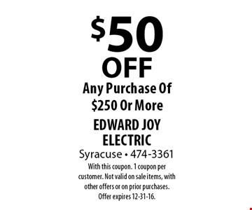 $50OFF Any Purchase Of $250 Or More. With this coupon. 1 coupon per customer. Not valid on sale items, with other offers or on prior purchases. Offer expires 12-31-16.
