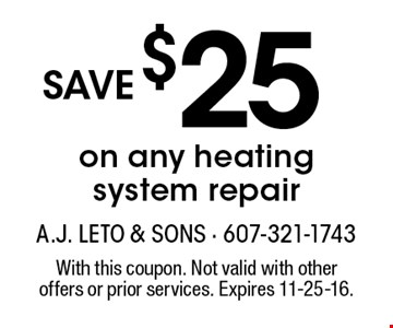 $25 save on any heating system repair. With this coupon. Not valid with other offers or prior services. Expires 11-25-16.