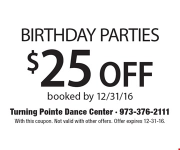 $25 OFF BIRTHDAY PARTIES, booked by 12/31/16. With this coupon. Not valid with other offers. Offer expires 12-31-16.