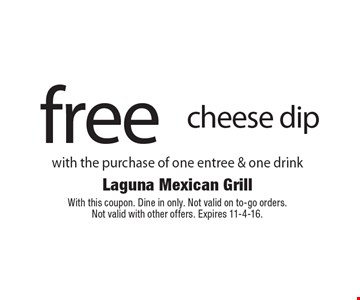 Free cheese dip with the purchase of one entree & one drink. With this coupon. Dine in only. Not valid on to-go orders. Not valid with other offers. Expires 11-4-16.