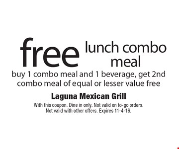 Free lunch combo meal buy 1 combo meal and 1 beverage, get 2nd combo meal of equal or lesser value free. With this coupon. Dine in only. Not valid on to-go orders. Not valid with other offers. Expires 11-4-16.