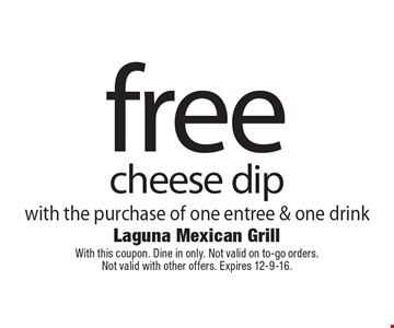 Free cheese dip with the purchase of one entree & one drink. With this coupon. Dine in only. Not valid on to-go orders. Not valid with other offers. Expires 12-9-16.