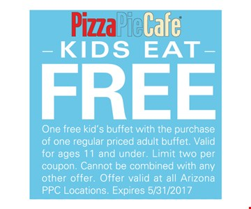 Kids Eat Free. One free kid's buffet with the purchase of one regular priced adult buffet. Valid for ages 11 and under. Limit two per coupon. Cannot be combined with any other offer. Offer valid at all Arizona PPC Locations. Expires 5/31/2017.