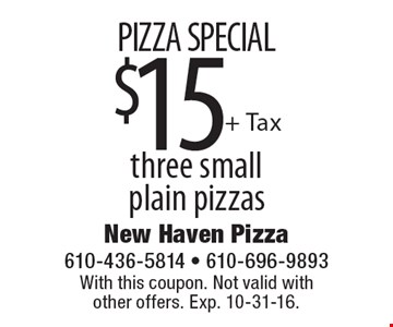 PIZZA SPECIAL $15 + Tax three small plain pizzas. With this coupon. Not valid with other offers. Exp. 10-31-16.