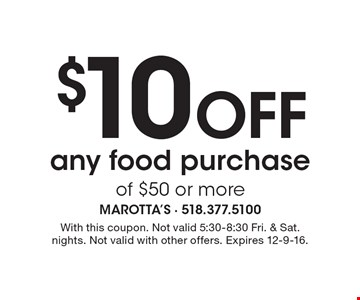 $10 off any food purchase of $50 or more. With this coupon. Not valid 5:30-8:30 Fri. & Sat. nights. Not valid with other offers. Expires 12-9-16.