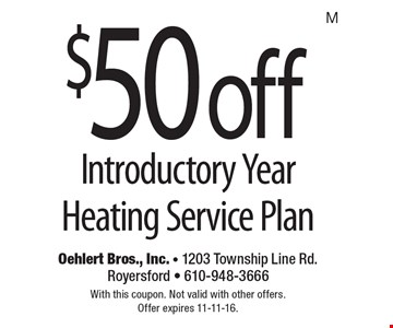 $50 off Introductory Year Heating Service Plan. With this coupon. Not valid with other offers.Offer expires 11-11-16.