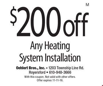 $200 off Any Heating System Installation. With this coupon. Not valid with other offers.Offer expires 11-11-16.