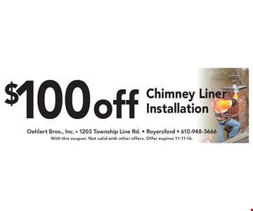 $100 off Chimney Liner Installation. With this coupon. Not valid with other offers. Offer expires 11-11-16.