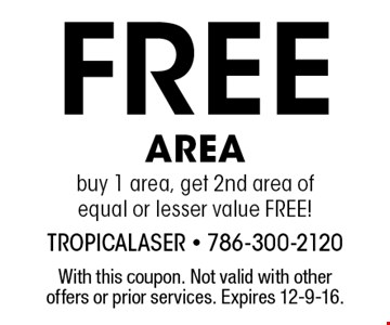 Free AREA buy 1 area, get 2nd area of equal or lesser value FREE!. With this coupon. Not valid with other offers or prior services. Expires 12-9-16.