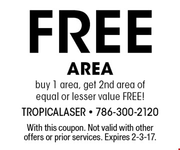 Free AREA buy 1 area, get 2nd area of equal or lesser value FREE! With this coupon. Not valid with other offers or prior services. Expires 2-3-17.