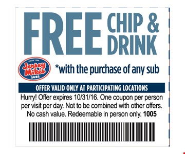 Free Chip and Drink with the purchase of any subOffer valid only at participating locations.One coupon per person per visit per day.