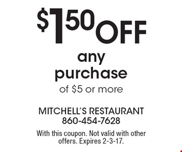 $1.50 Off any purchase of $5 or more. With this coupon. Not valid with other offers. Expires 2-3-17.