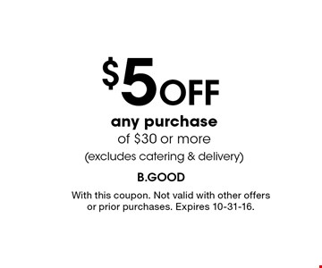 $5 off any purchase of $30 or more (excludes catering & delivery). With this coupon. Not valid with other offers or prior purchases. Expires 10-31-16.