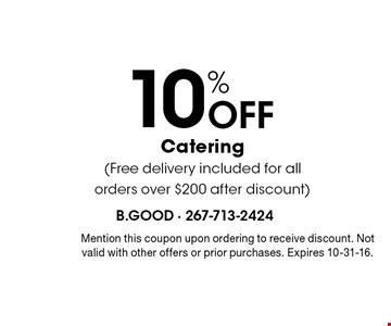 10% off catering (free delivery included for all orders over $200 after discount). Mention this coupon upon ordering to receive discount. Not valid with other offers or prior purchases. Expires 10-31-16.