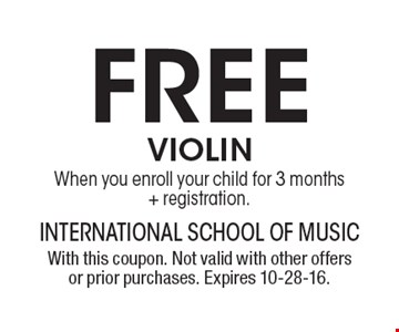 Free VIOLIN When you enroll your child for 3 months + registration.. With this coupon. Not valid with other offers or prior purchases. Expires 10-28-16.