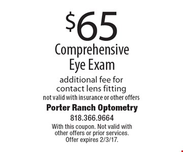 $65 Comprehensive Eye Exam additional fee for contact lens fitting not valid with insurance or other offers. With this coupon. Not valid with other offers or prior services. Offer expires 2/3/17.