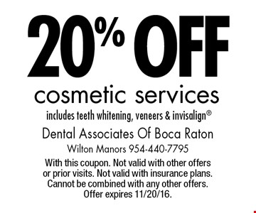 20% off cosmetic services, includes teeth whitening, veneers & invisalign®. With this coupon. Not valid with other offers or prior visits. Not valid with insurance plans. Cannot be combined with any other offers. Offer expires 11/20/16.