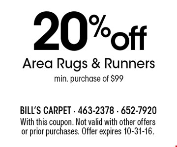 20% off Area Rugs & Runners min. purchase of $99. With this coupon. Not valid with other offers or prior purchases. Offer expires 10-31-16.
