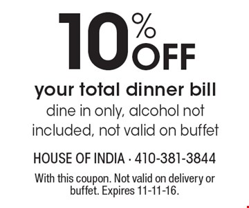 10% off your total dinner bill. Dine in only, alcohol not included, not valid on buffet. With this coupon. Not valid on delivery or buffet. Expires 11-11-16.