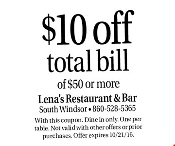 $10 off total bill of $50 or more. With this coupon. Dine in only. One per table. Not valid with other offers or prior purchases. Offer expires 10/21/16.