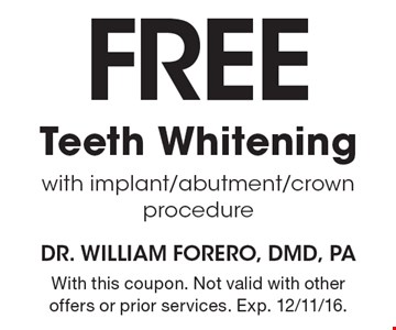 free Teeth Whiteningwith implant/abutment/crown procedure. With this coupon. Not valid with other offers or prior services. Exp. 12/11/16.