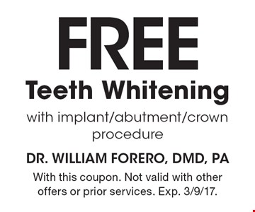 Free Teeth Whitening with implant/abutment/crown procedure. With this coupon. Not valid with other offers or prior services. Exp. 3/9/17.