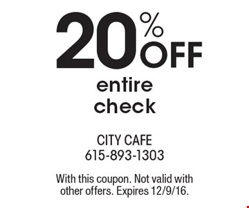 20% OFF entire check. With this coupon. Not valid withother offers. Expires 12/9/16.