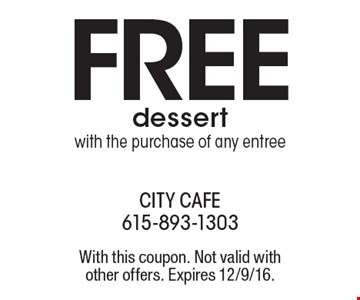 FREE dessert with the purchase of any entree. With this coupon. Not valid with other offers. Expires 12/9/16.