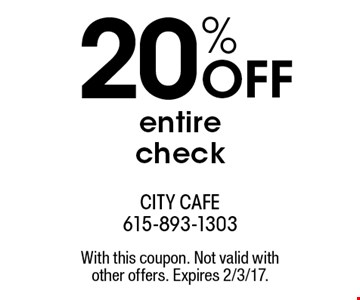 20% OFF entire check. With this coupon. Not valid with other offers. Expires 2/3/17.